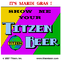 It's Mardi Gras - Show me your Titzen Beer