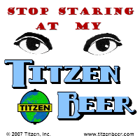 Stop Staring at my Titzen Beer